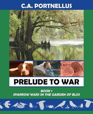 Prelude to War: Book One: Sparrow Wars in the Garden of Bliss C a Portnellus