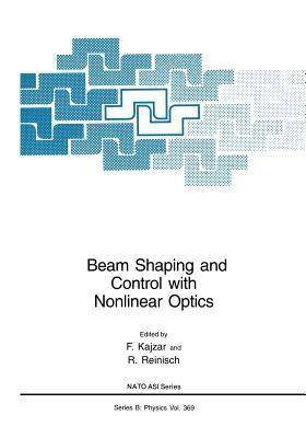 Beam Shaping and Control with Nonlinear Optics  by  F Kajzar