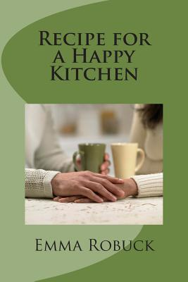 Recipe for a Happy Kitchen Emma Robuck