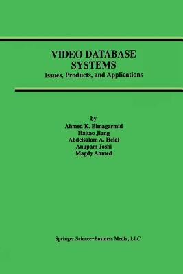 Video Database Systems: Issues, Products and Applications  by  Ahmed K. Elmagarmid
