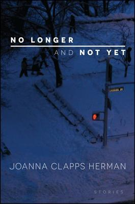 No Longer and Not Yet: Stories  by  Joanna Clapps Herman