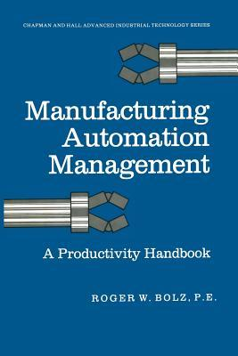 Manufacturing Automation Management: A Productivity Handbook Roger W Bolz
