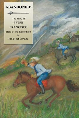 Abandoned!: The Story of Peter Francisco, Hero of the Revolution  by  Jan Fleet Umhau