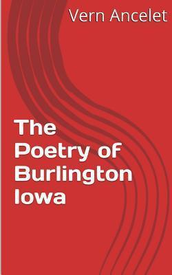 The Poetry of Burlington Iowa MR Vern Julius Ancelet Jr