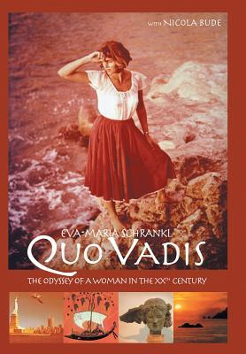 Quo Vadis: The Odyssey of a Woman in the Xxth Century  by  Eva-Maria Schrankl