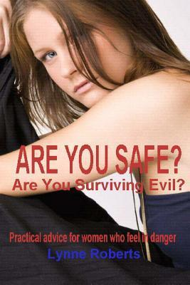 Are You Safe?: Practical Advice for Women Who Feel in Danger  by  Lynne Roberts