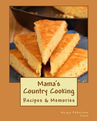 Mamas Country Cooking  by  Margie Robertson Toone