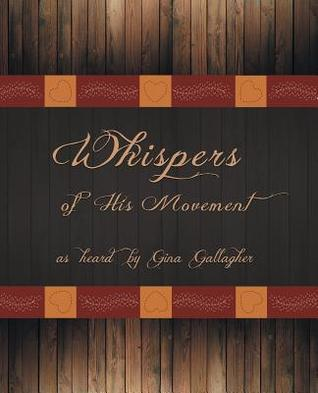 Whispers of His Movement  by  Gina Gallagher