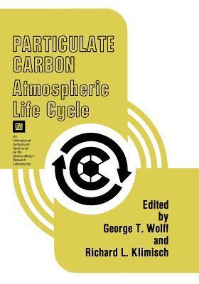 Particulate Carbon: Atmospheric Life Cycle George T Wolff