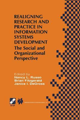 Realigning Research and Practice in Information Systems Development: The Social and Organizational Perspective Nancy L Russo