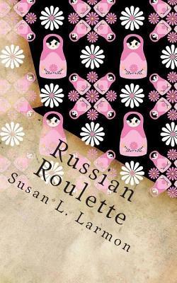 Russian Roulette Susan L Larmon