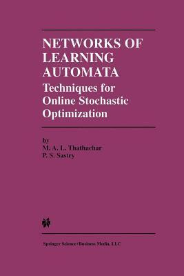 Networks of Learning Automata: Techniques for Online Stochastic Optimization  by  M.A.L. Thathachar