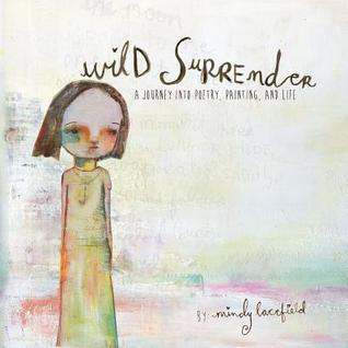 Wild Surrender: a journey into painting, poetry, and life  by  Mindy Lacefield
