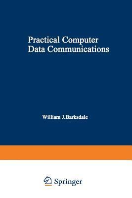 Practical Computer Data Communications  by  William J Barksdale