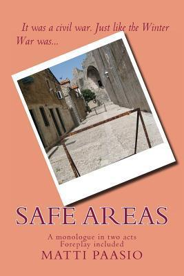 Safe Areas: A Monologue in Two Acts Matti Paasio