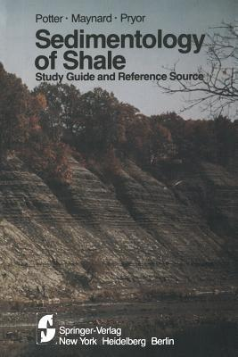 Sedimentology of Shale: Study Guide and Reference Source  by  Paul E Potter
