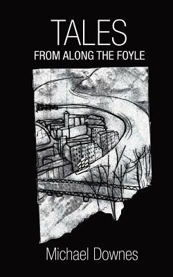 Tales from Along the Foyle Michael Downes