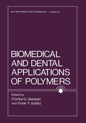 Biomedical and Dental Applications of Polymers Charles G. Gebelein