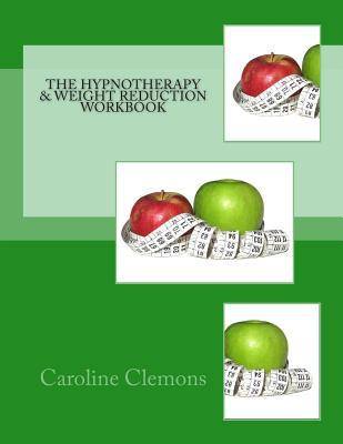 The Hypnotherapy and Weight Reduction Workbook Caroline Clemons