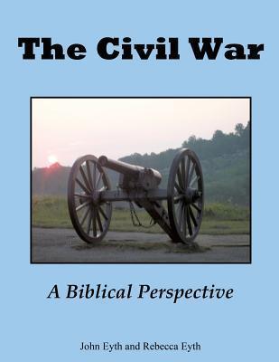 The Civil War - A Biblical Perspective  by  John Eyth