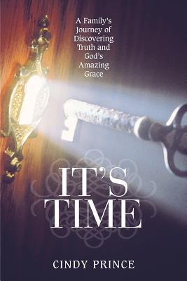 Its Time: A Familys Journey of Discovering Truth and Gods Amazing Grace Cindy Prince