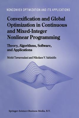 Convexification and Global Optimization in Continuous and Mixed-Integer Nonlinear Programming: Theory, Algorithms, Software, and Applications  by  M. Tawarmalani
