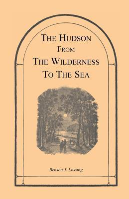 The Hudson from the Wilderness to the Sea  by  Benson John Lossing
