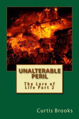 Unalterable Peril: The Lore of Life Part 2  by  Curtis Lynn Brooks