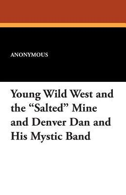 Young Wild West and the Salted Mine and Denver Dan and His Mystic Band  by  Anonymous