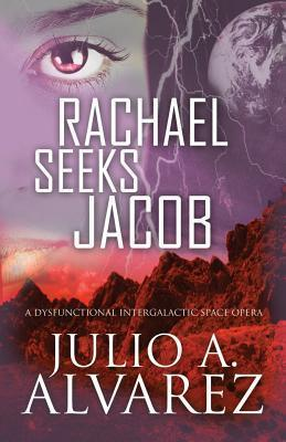 Rachael Seeks Jacob: A Dysfunctional Intergalactic Space Opera  by  Julio a Alvarez