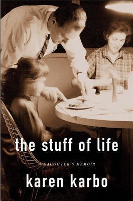 The Stuff of Life  by  Karen Karbo