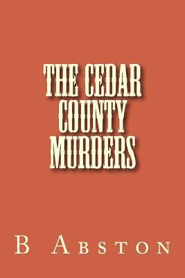 The Cedar County Murders B T Abston