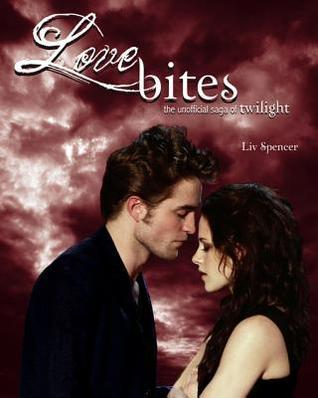 Love Bites: The Unofficial Saga of Twilight Liv Spencer