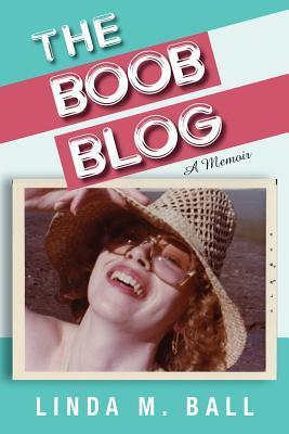 The Boob Blog: The Book  by  Linda M Ball