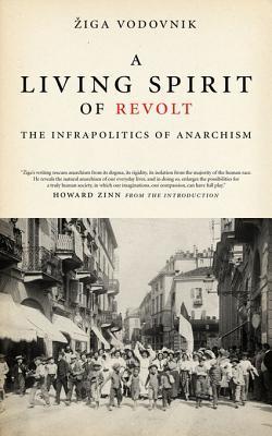 A Living Spirit of Revolt: The Infrapolitics of Anarchism  by  Ziga Vodovnik