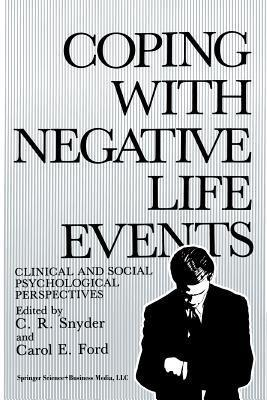 Coping with Negative Life Events: Clinical and Social Psychological Perspectives C.R. Snyder
