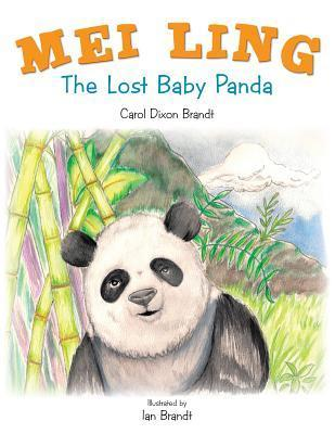 Mei Ling: The Lost Baby Panda Carol Dixon Brandt