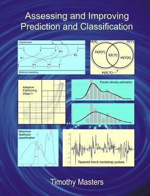 Assessing and Improving Prediction and Classification  by  Timothy Masters
