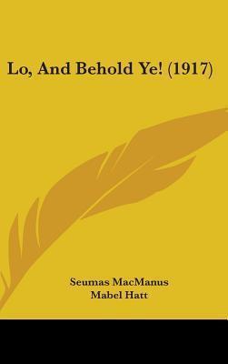 Lo, and Behold Ye! (1917) Seumas MacManus