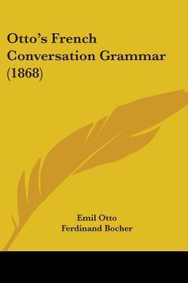 Ottos French Conversation Grammar (1868)  by  Emil Otto