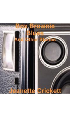 Box Brownie Blues: And Other Stories Jeanette Crickett