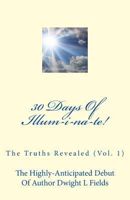 30 Days of Illum-I-Na-Te!: The Truths Revealed (Vol. 1)  by  Dwight L. Fields