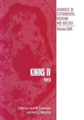 Kinins IV: Part a Proceedings of the Fourth International Kinin Congress, Held October 20 25, 1984, in Savannah, Georgia Lowell Greenbaum