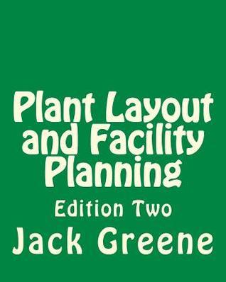Plant Layout and Facility Planning: Edition Two Jack    Greene