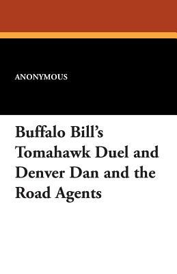 Buffalo Bills Tomahawk Duel and Denver Dan and the Road Agents  by  Anonymous