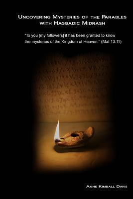 Uncovering Mysteries of the Parables with Haggadic Midrash Anne Kimball Davis