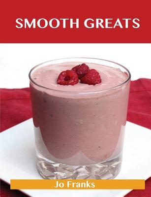 Smooth Greats: Delicious Smooth Recipes, the Top 54 Smooth Recipes Jo Franks