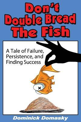 Dont Double Bread the Fish  by  Dominick Domasky