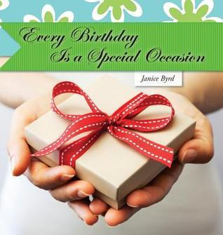 Every Birthday Is a Special Occasion  by  Janice Byrd