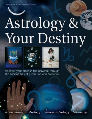 Astrology & Your Destiny: Discover Your Place in the Universe Through the Ancient Arts of Prediction and Divination  by  Sally Morningstar